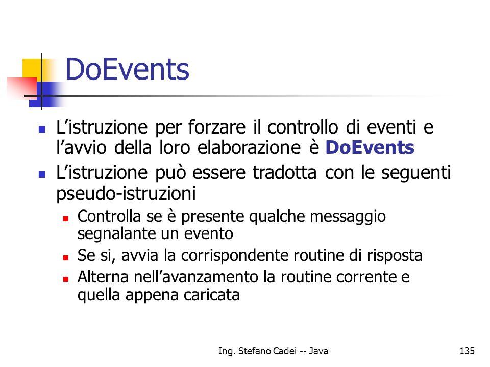 Ing. Stefano Cadei -- Java135 DoEvents Listruzione per forzare il controllo di eventi e lavvio della loro elaborazione è DoEvents Listruzione può esse