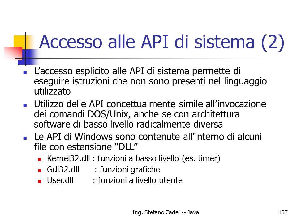 Ing. Stefano Cadei -- Java137 Accesso alle API di sistema (2) Laccesso esplicito alle API di sistema permette di eseguire istruzioni che non sono pres