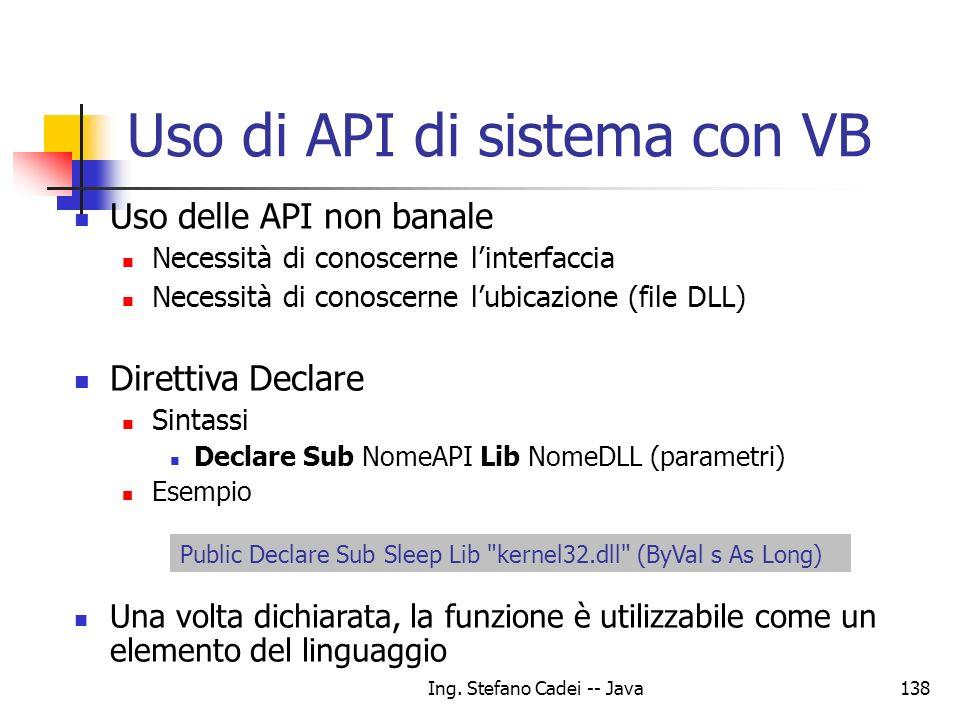 Ing. Stefano Cadei -- Java138 Uso di API di sistema con VB Uso delle API non banale Necessità di conoscerne linterfaccia Necessità di conoscerne lubic