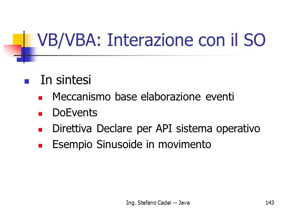 Ing. Stefano Cadei -- Java143 VB/VBA: Interazione con il SO In sintesi Meccanismo base elaborazione eventi DoEvents Direttiva Declare per API sistema