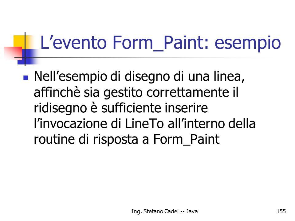 Ing. Stefano Cadei -- Java155 Levento Form_Paint: esempio Nellesempio di disegno di una linea, affinchè sia gestito correttamente il ridisegno è suffi