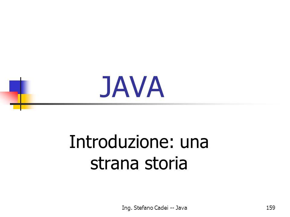 Ing. Stefano Cadei -- Java159 JAVA Introduzione: una strana storia
