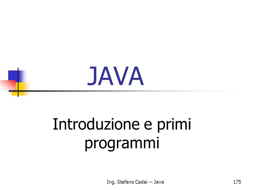Ing. Stefano Cadei -- Java175 JAVA Introduzione e primi programmi