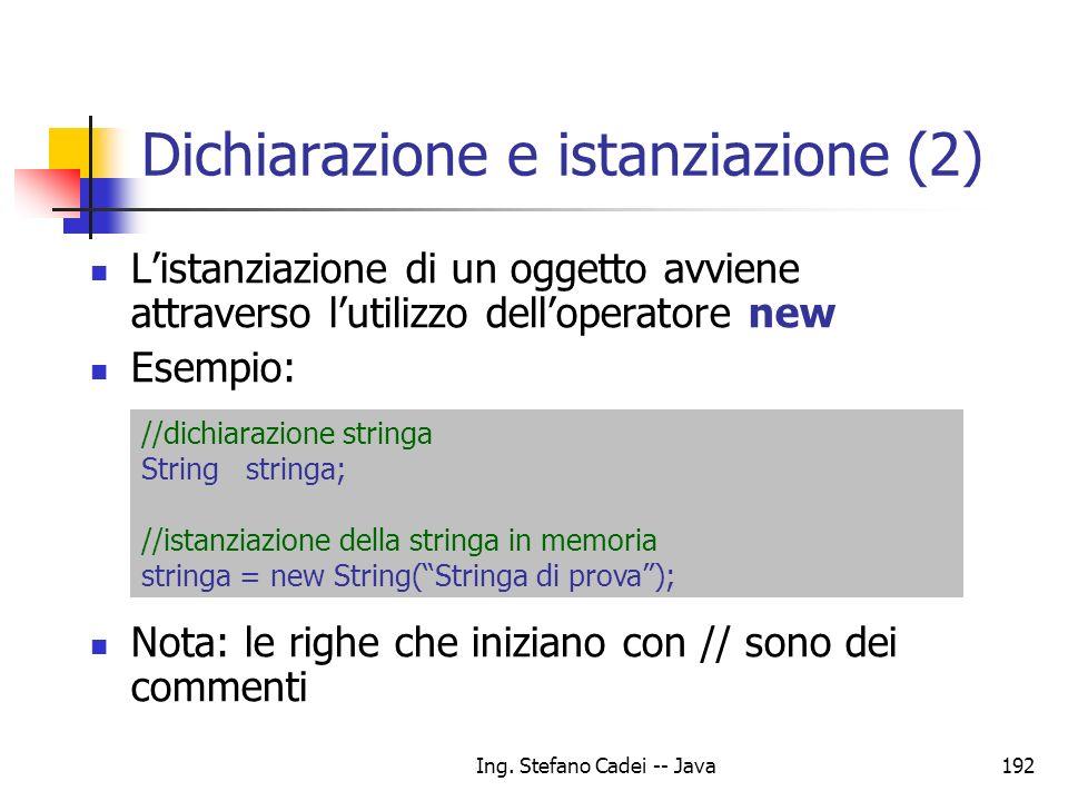 Ing. Stefano Cadei -- Java192 Dichiarazione e istanziazione (2) Listanziazione di un oggetto avviene attraverso lutilizzo delloperatore new Esempio: N