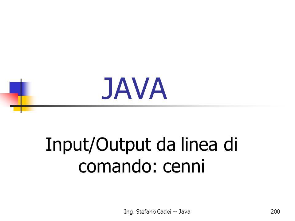 Ing. Stefano Cadei -- Java200 JAVA Input/Output da linea di comando: cenni