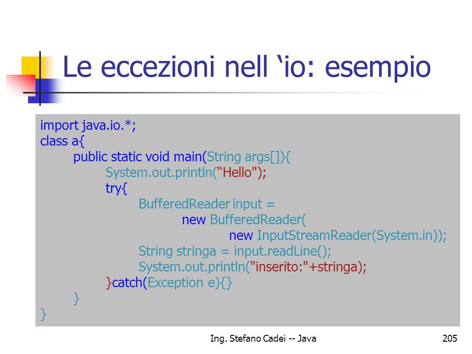 Ing. Stefano Cadei -- Java205 Le eccezioni nell io: esempio import java.io.*; class a{ public static void main(String args[]){ System.out.println(Hell