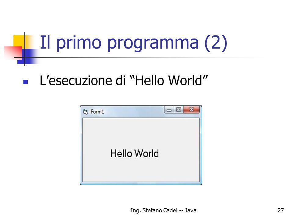 Ing. Stefano Cadei -- Java27 Il primo programma (2) Lesecuzione di Hello World