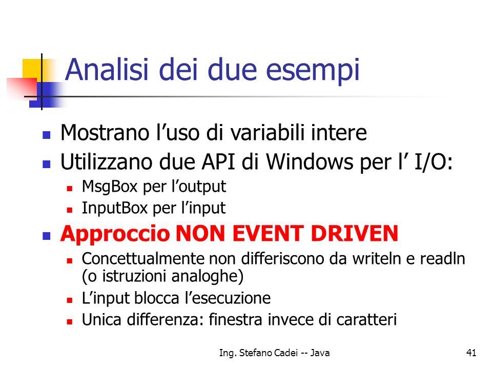 Ing. Stefano Cadei -- Java41 Analisi dei due esempi Mostrano luso di variabili intere Utilizzano due API di Windows per l I/O: MsgBox per loutput Inpu