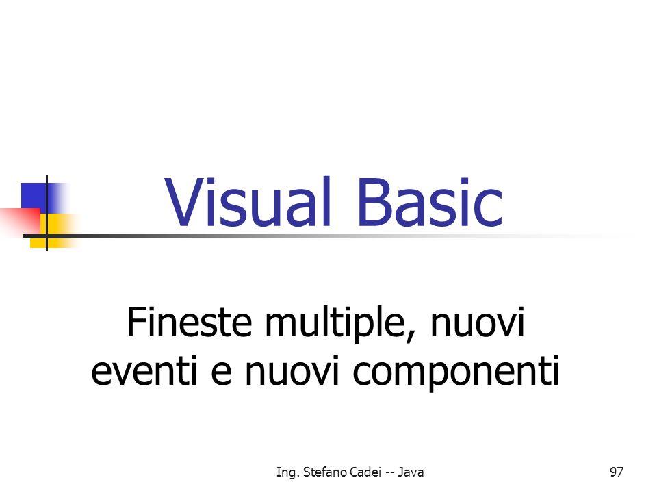 Ing. Stefano Cadei -- Java97 Visual Basic Fineste multiple, nuovi eventi e nuovi componenti
