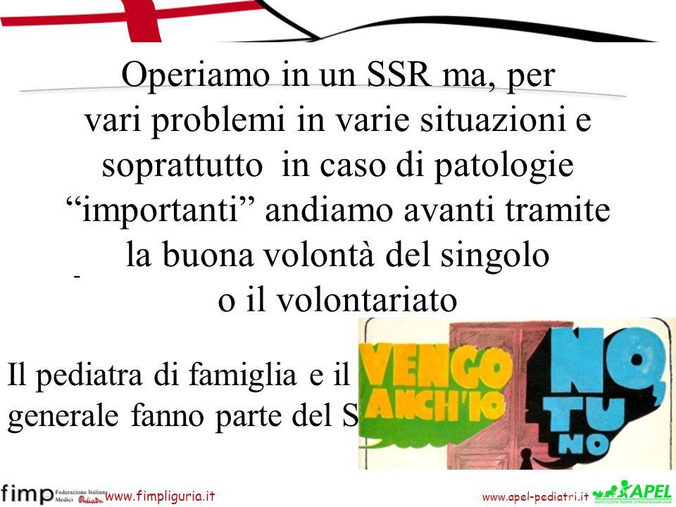 www.apel-pediatri.it www.fimpliguria.it Operiamo in un SSR ma, per vari problemi in varie situazioni e soprattutto in caso di patologie importanti and
