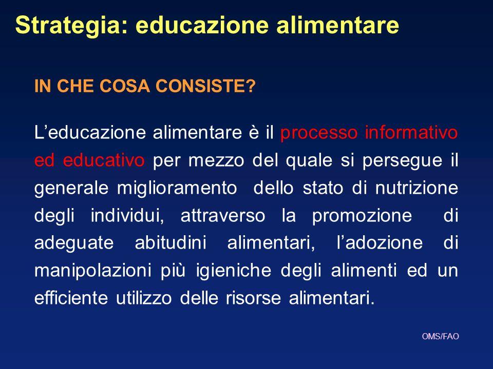 Strategia: educazione alimentare Leducazione alimentare è il processo informativo ed educativo per mezzo del quale si persegue il generale miglioramen