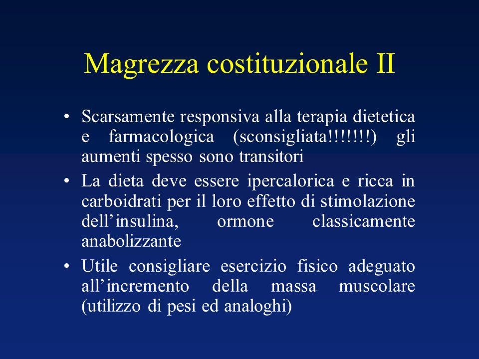 Magrezza costituzionale II Scarsamente responsiva alla terapia dietetica e farmacologica (sconsigliata!!!!!!!) gli aumenti spesso sono transitori La d