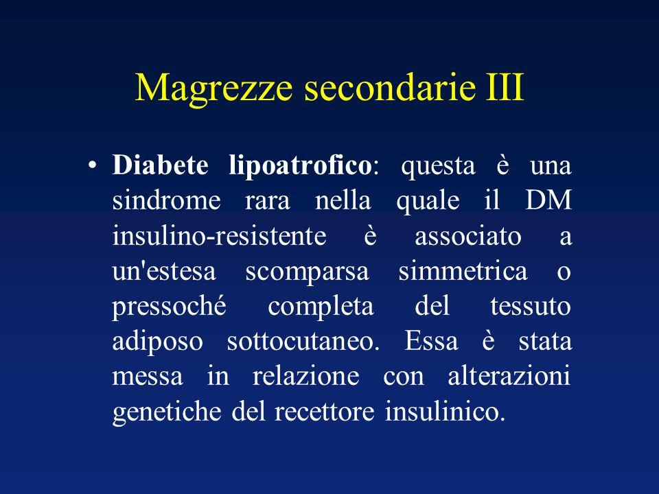 Magrezze secondarie III Diabete lipoatrofico: questa è una sindrome rara nella quale il DM insulino-resistente è associato a un'estesa scomparsa simme