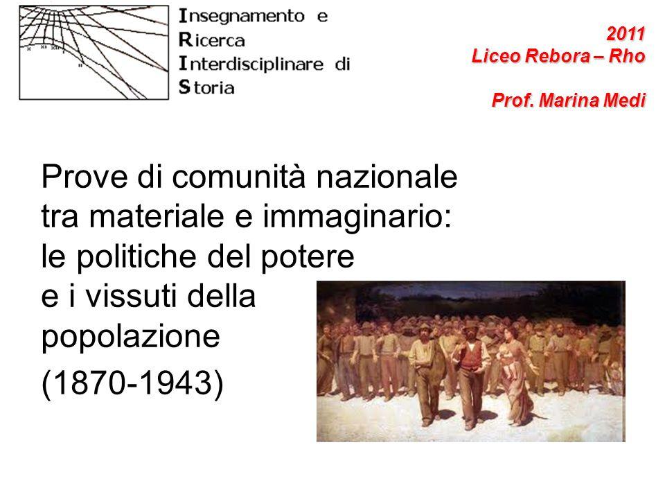 Prove di comunità nazionale tra materiale e immaginario: le politiche del potere e i vissuti della popolazione (1870-1943) 2011 Liceo Rebora – Rho Pro