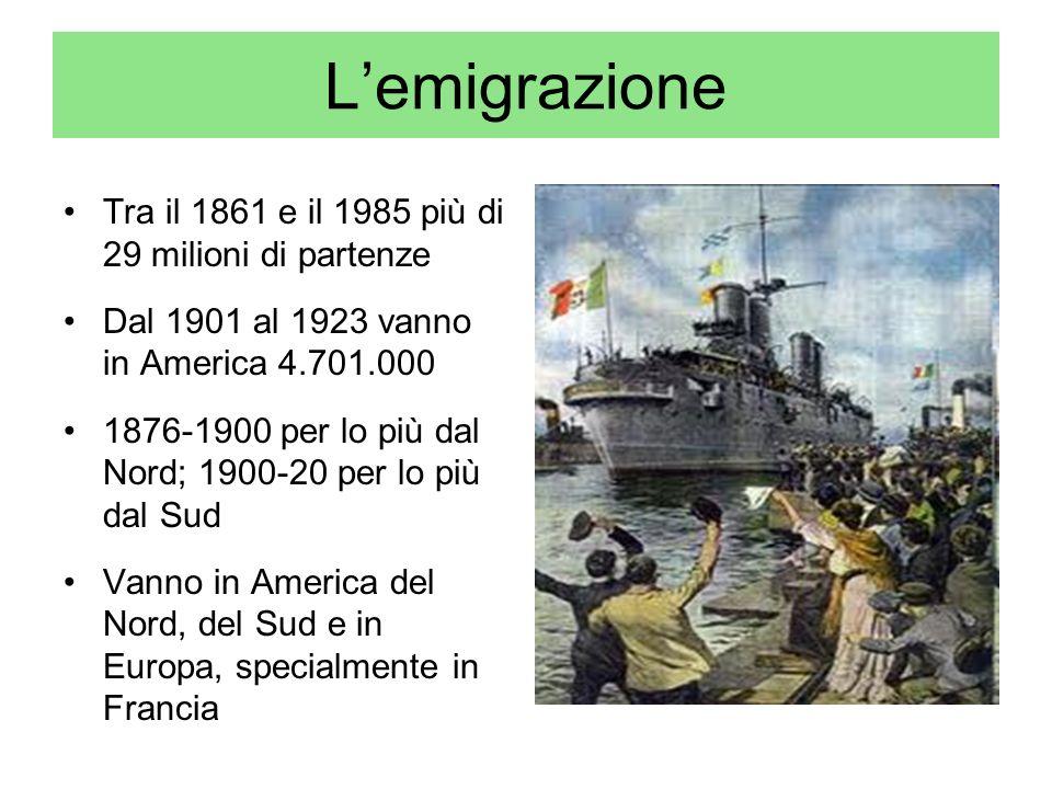 Lemigrazione Tra il 1861 e il 1985 più di 29 milioni di partenze Dal 1901 al 1923 vanno in America 4.701.000 1876-1900 per lo più dal Nord; 1900-20 pe