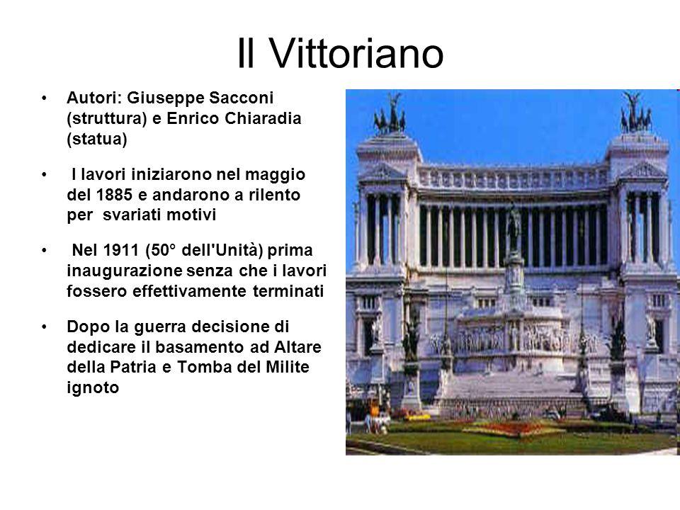Il Vittoriano Autori: Giuseppe Sacconi (struttura) e Enrico Chiaradia (statua) I lavori iniziarono nel maggio del 1885 e andarono a rilento per svaria