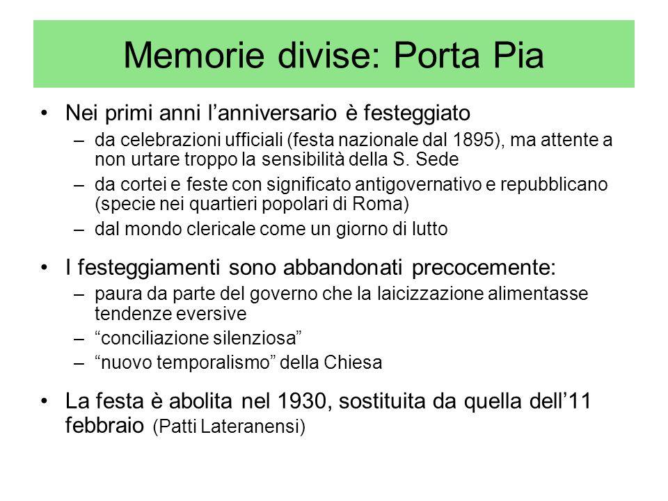 Memorie divise: Porta Pia Nei primi anni lanniversario è festeggiato –da celebrazioni ufficiali (festa nazionale dal 1895), ma attente a non urtare tr