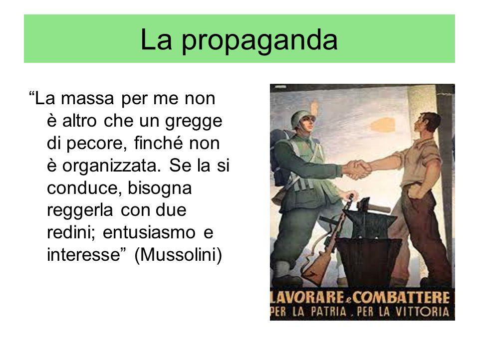 La propaganda La massa per me non è altro che un gregge di pecore, finché non è organizzata. Se la si conduce, bisogna reggerla con due redini; entusi