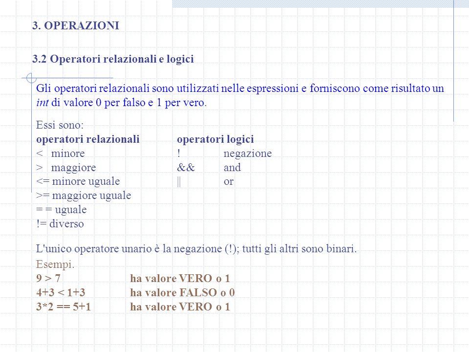 3.2 Operatori relazionali e logici 3. OPERAZIONI Gli operatori relazionali sono utilizzati nelle espressioni e forniscono come risultato un int di val