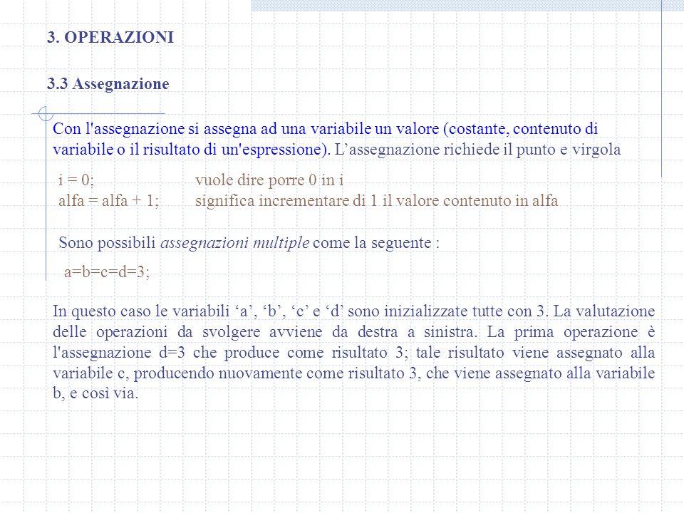 3. OPERAZIONI 3.3 Assegnazione Con l'assegnazione si assegna ad una variabile un valore (costante, contenuto di variabile o il risultato di un'espress