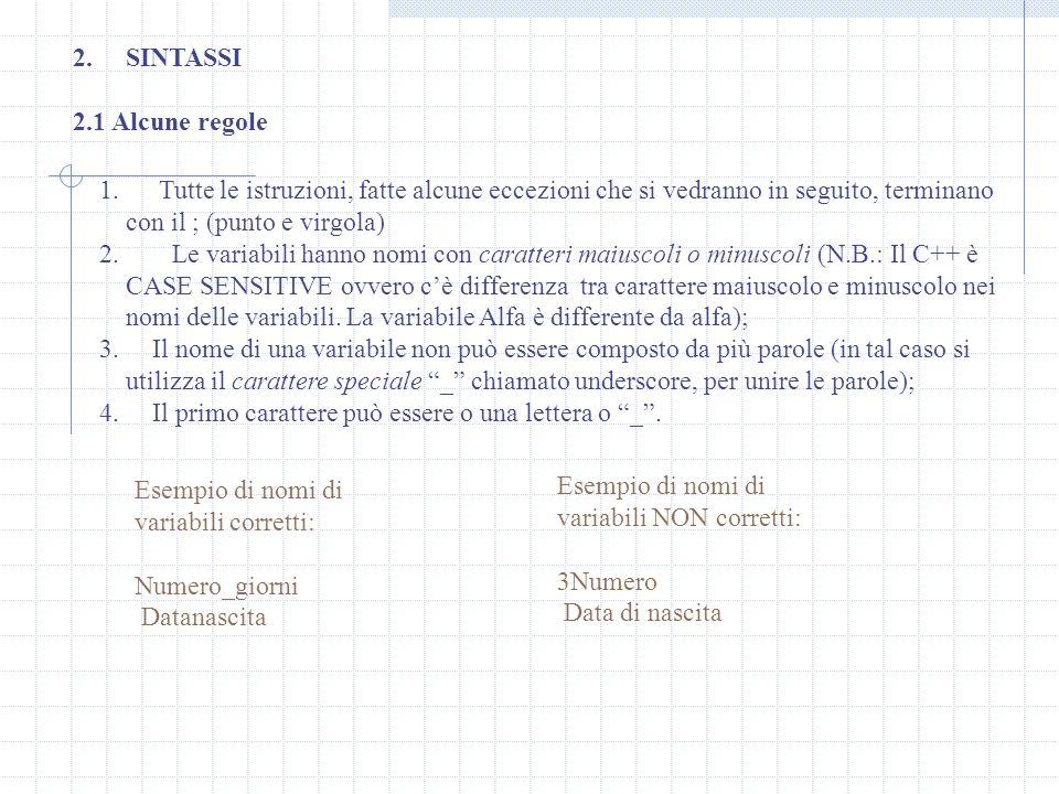 2.SINTASSI 2.1 Alcune regole 1. Tutte le istruzioni, fatte alcune eccezioni che si vedranno in seguito, terminano con il ; (punto e virgola) 2. Le var