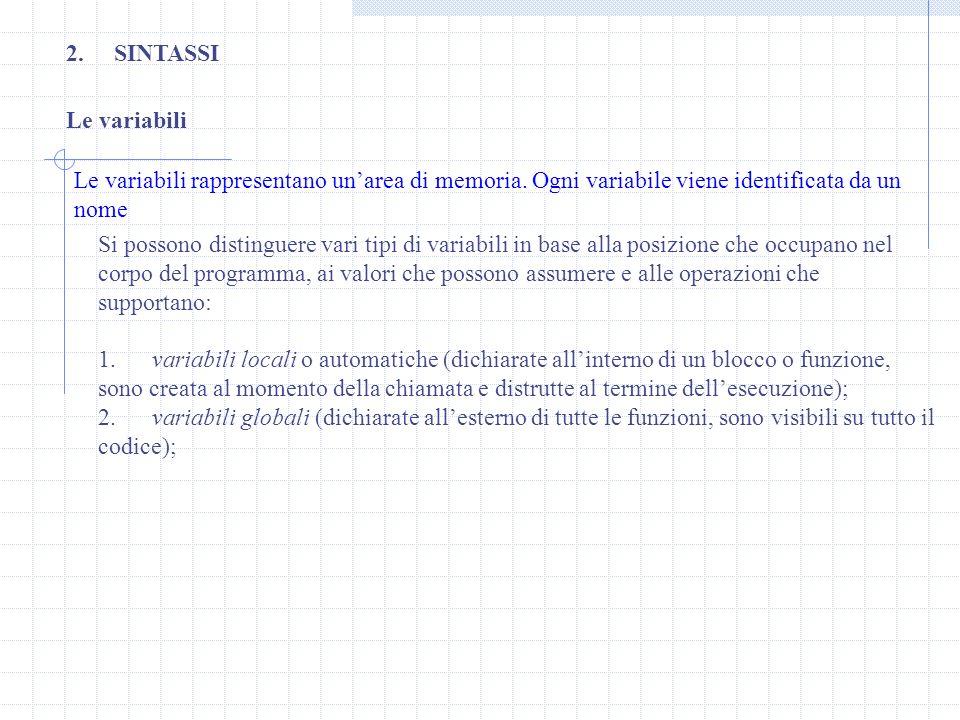Le variabili 2.SINTASSI Le variabili rappresentano unarea di memoria. Ogni variabile viene identificata da un nome Si possono distinguere vari tipi di