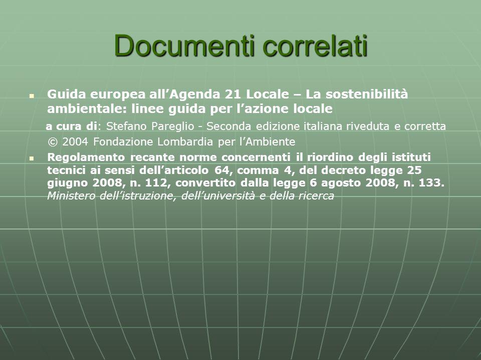 Documenti correlati Guida europea allAgenda 21 Locale – La sostenibilità ambientale: linee guida per lazione locale a cura di: Stefano Pareglio - Seco