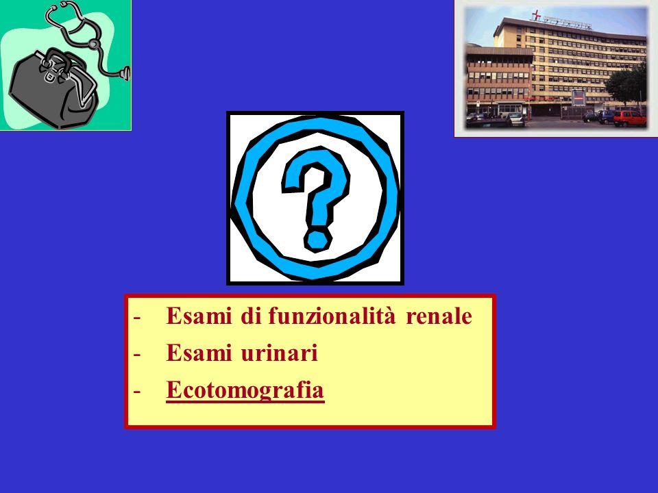 -Esami di funzionalità renale -Esami urinari -Ecotomografia
