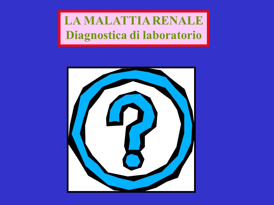 LA MALATTIA RENALE Diagnostica di laboratorio
