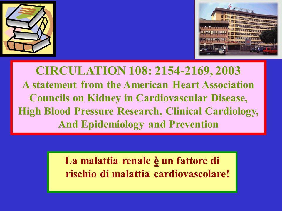 è La malattia renale è un fattore di rischio di malattia cardiovascolare! CIRCULATION 108: 2154-2169, 2003 A statement from the American Heart Associa