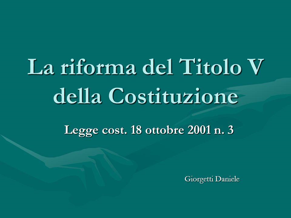 La riforma del Titolo V della Costituzione Legge cost. 18 ottobre 2001 n. 3 Giorgetti Daniele Giorgetti Daniele