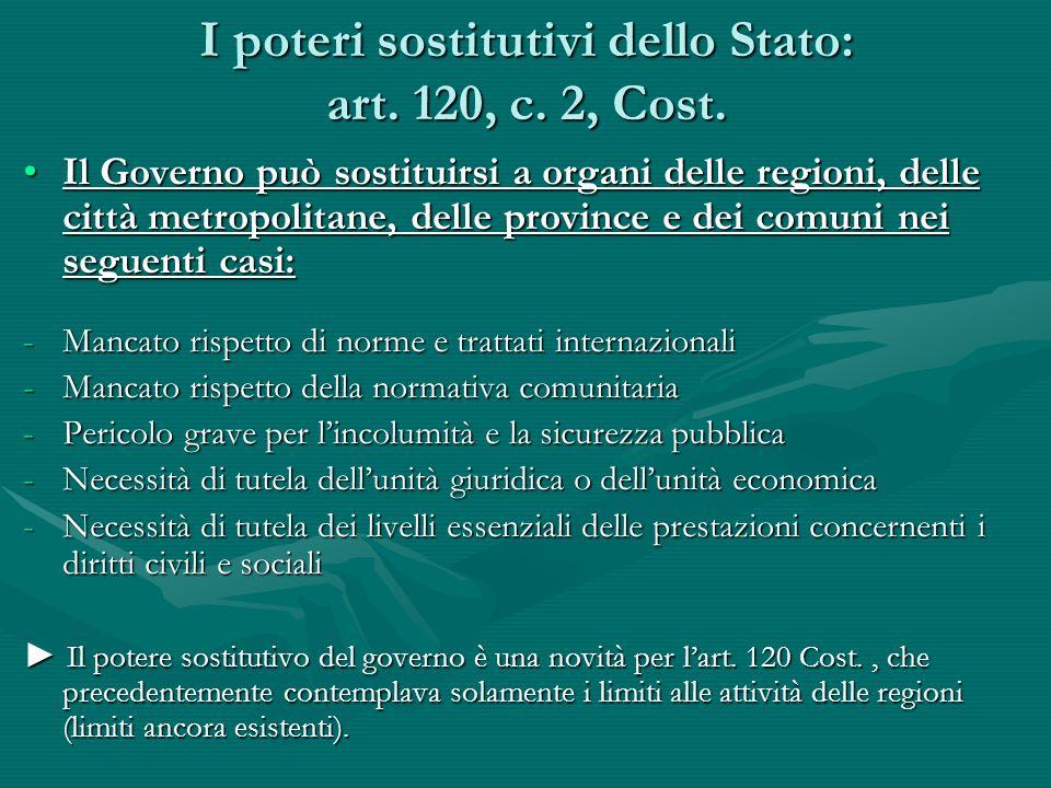 I poteri sostitutivi dello Stato: art. 120, c. 2, Cost. Il Governo può sostituirsi a organi delle regioni, delle città metropolitane, delle province e
