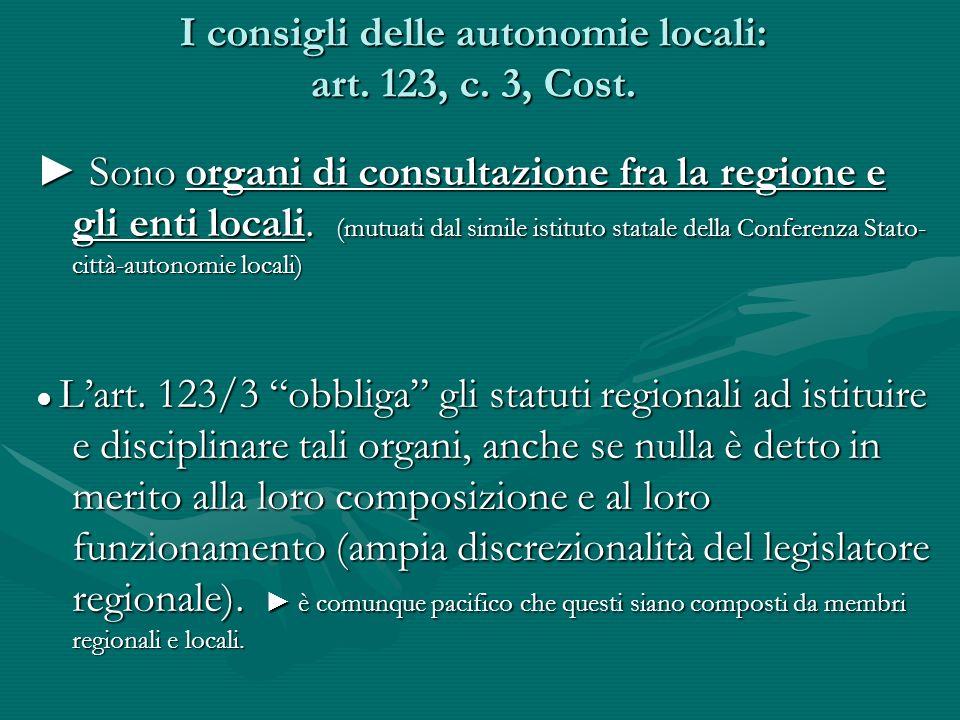 I consigli delle autonomie locali: art. 123, c. 3, Cost. Sono organi di consultazione fra la regione e gli enti locali. (mutuati dal simile istituto s