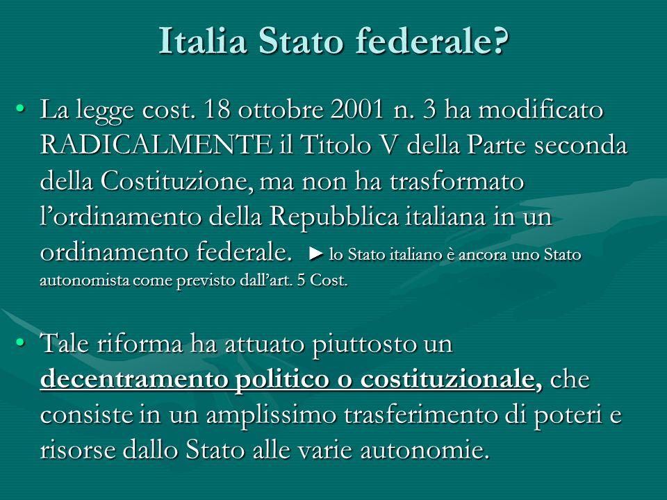 Italia Stato federale? La legge cost. 18 ottobre 2001 n. 3 ha modificato RADICALMENTE il Titolo V della Parte seconda della Costituzione, ma non ha tr