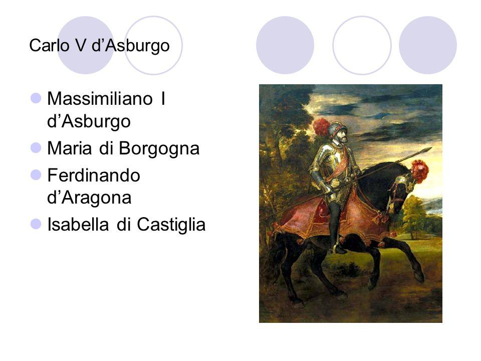 Carlo V dAsburgo Massimiliano I dAsburgo Maria di Borgogna Ferdinando dAragona Isabella di Castiglia
