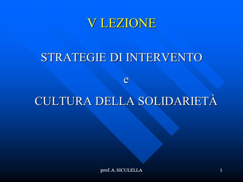 prof. A. SICULELLA1 V LEZIONE STRATEGIE DI INTERVENTO e CULTURA DELLA SOLIDARIETÀ