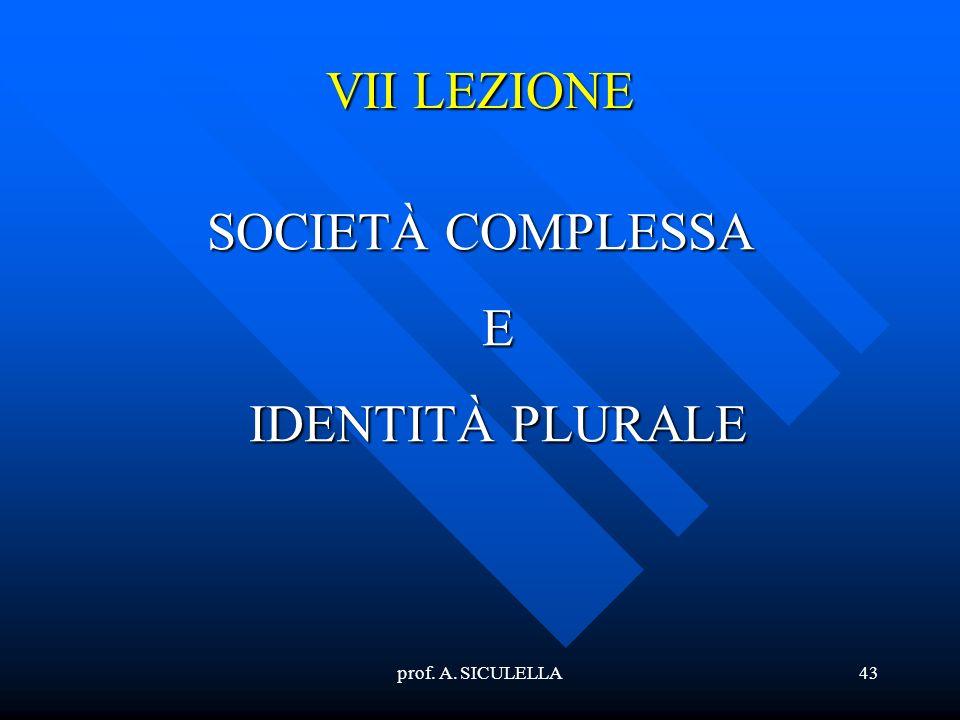 prof. A. SICULELLA43 VII LEZIONE SOCIETÀ COMPLESSA E IDENTITÀ PLURALE