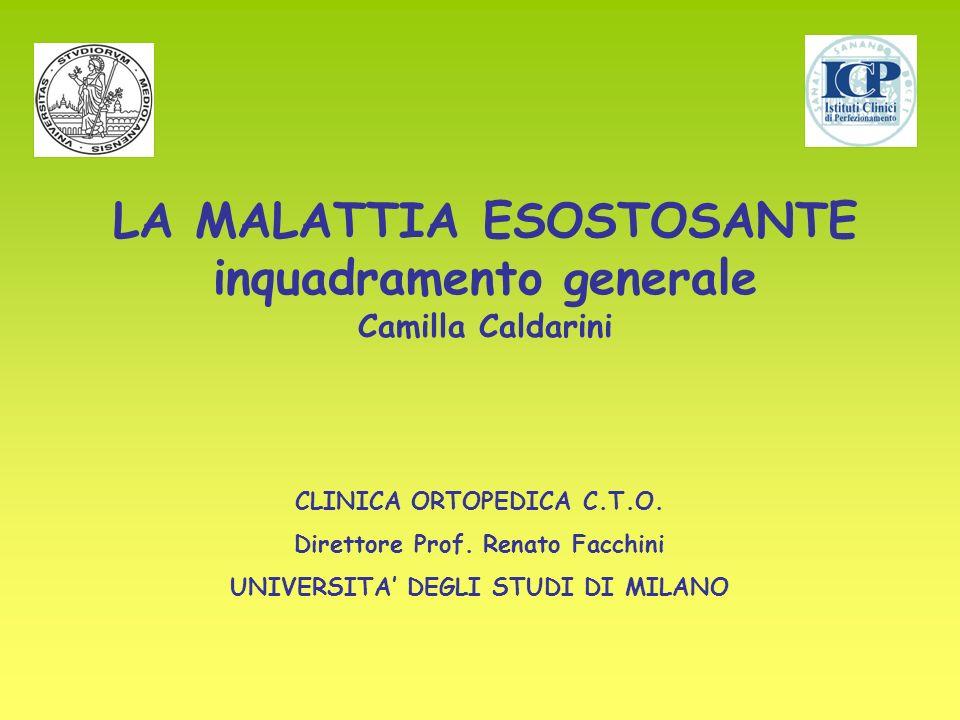 LA MALATTIA ESOSTOSANTE inquadramento generale Camilla Caldarini CLINICA ORTOPEDICA C.T.O. Direttore Prof. Renato Facchini UNIVERSITA DEGLI STUDI DI M