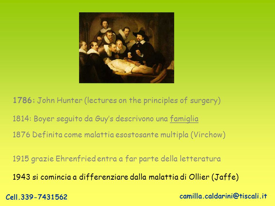 1786: John Hunter (lectures on the principles of surgery) 1814: Boyer seguito da Guys descrivono una famiglia 1876 Definita come malattia esostosante