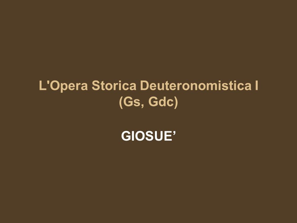 L'Opera Storica Deuteronomistica I (Gs, Gdc) GIOSUE