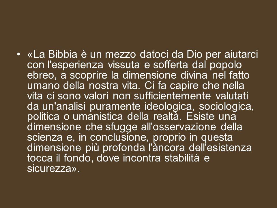 «La Bibbia è un mezzo datoci da Dio per aiutarci con l'esperienza vissuta e sofferta dal popolo ebreo, a scoprire la dimensione divina nel fatto umano