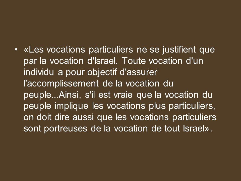 «Les vocations particuliers ne se justifient que par la vocation d'lsrael. Toute vocation d'un individu a pour objectif d'assurer l'accomplissement de