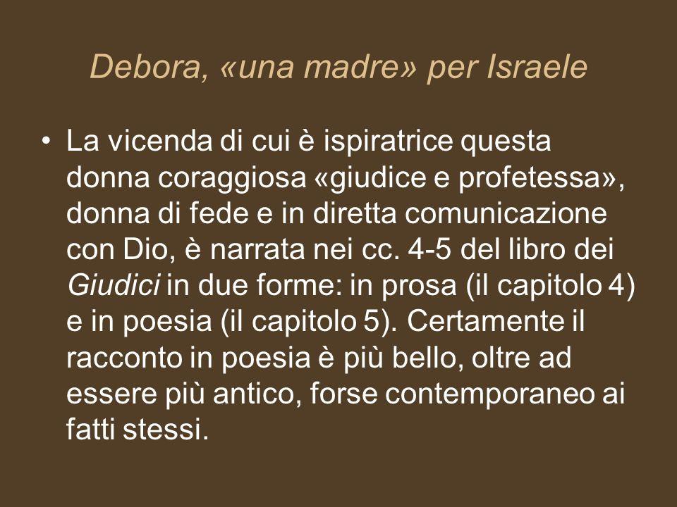 Debora, «una madre» per Israele La vicenda di cui è ispiratrice questa donna coraggiosa «giudice e profetessa», donna di fede e in diretta comunicazio