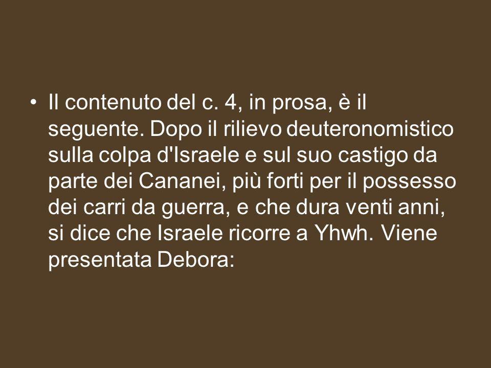 Il contenuto del c. 4, in prosa, è il seguente. Dopo il rilievo deuteronomistico sulla colpa d'Israele e sul suo castigo da parte dei Cananei, più for