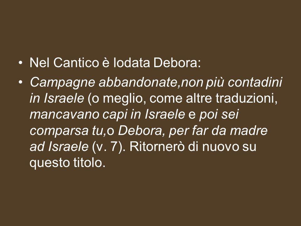 Nel Cantico è lodata Debora: Campagne abbandonate,non più contadini in Israele (o meglio, come altre traduzioni, mancavano capi in Israele e poi sei c