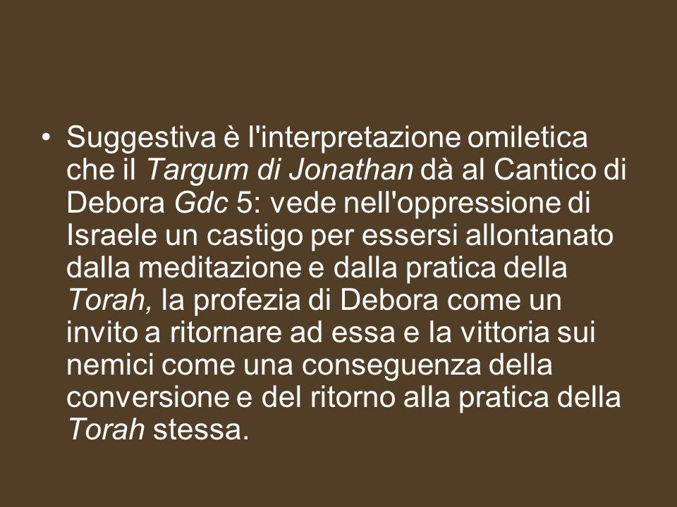 Suggestiva è l'interpretazione omiletica che il Targum di Jonathan dà al Cantico di Debora Gdc 5: vede nell'oppressione di Israele un castigo per esse