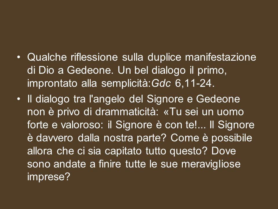Qualche riflessione sulla duplice manifestazione di Dio a Gedeone. Un bel dialogo il primo, improntato alla semplicità:Gdc 6,11-24. Il dialogo tra l'a