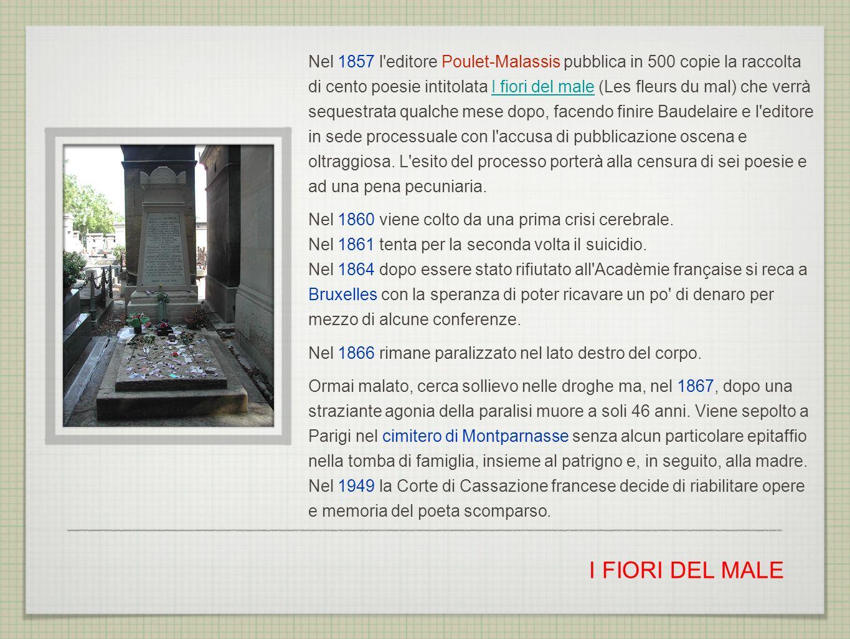I FIORI DEL MALE Nel 1857 l'editore Poulet-Malassis pubblica in 500 copie la raccolta di cento poesie intitolata I fiori del male (Les fleurs du mal)