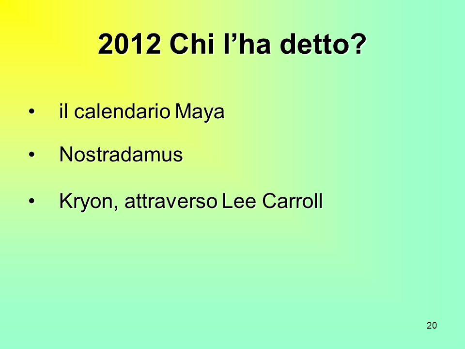 20 2012 Chi lha detto? il calendario Mayail calendario Maya NostradamusNostradamus Kryon, attraverso Lee CarrollKryon, attraverso Lee Carroll
