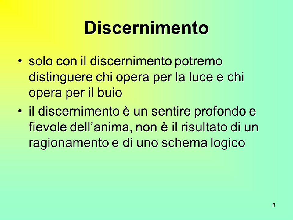 8 Discernimento solo con il discernimento potremo distinguere chi opera per la luce e chi opera per il buiosolo con il discernimento potremo distingue